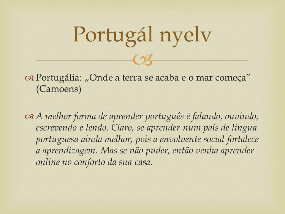 """  Portugália: """"Onde a terra se acaba e o mar começa (Camoens)  A melhor forma de aprender português é falando, ouvindo, escrevendo e lendo."""