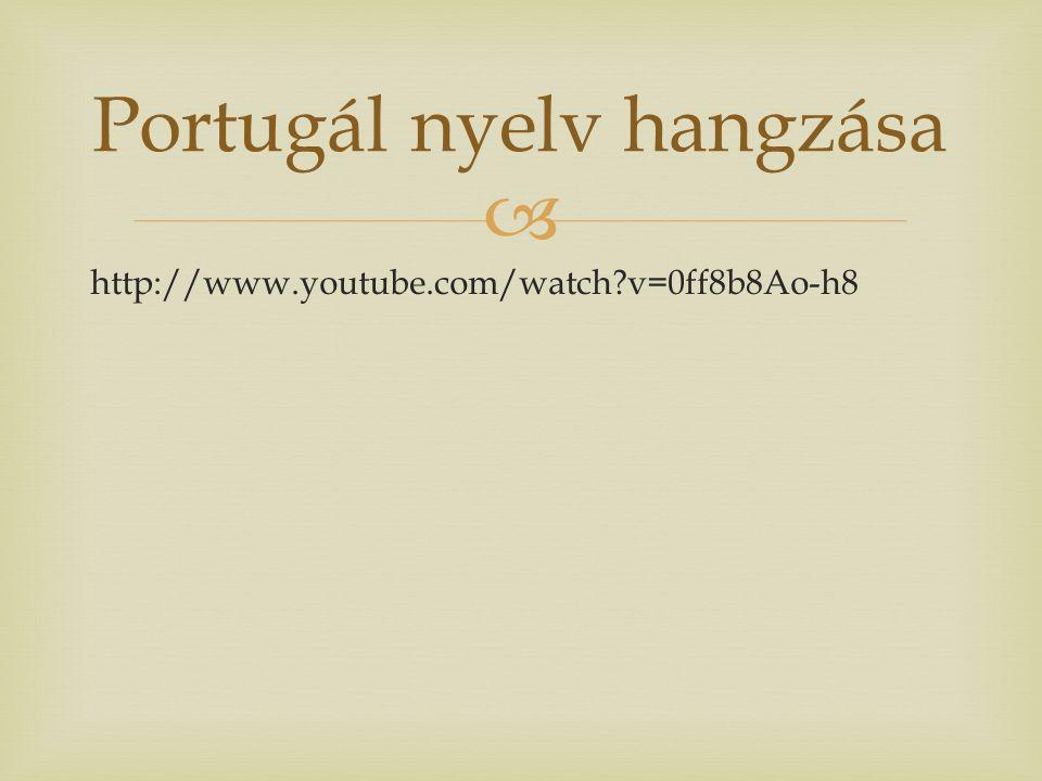  http://www.youtube.com/watch v=0ff8b8Ao-h8 Portugál nyelv hangzása