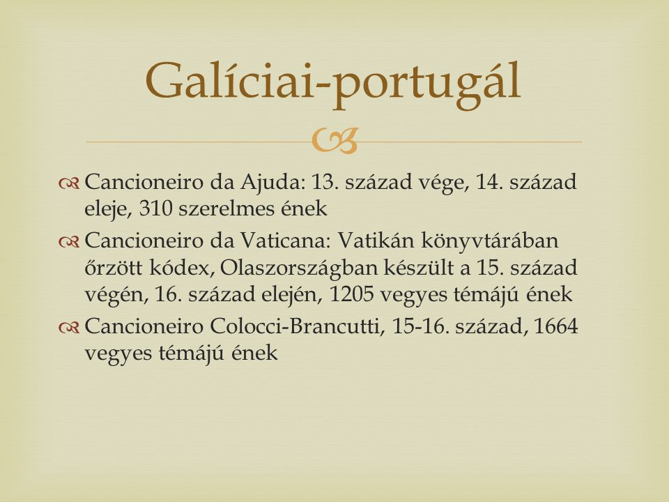  trovar (verset írni), trovador (trubadúr), alegre (vidám), chapel (kápolna) vianda (étel) –agem végződésű szavak, amelyek a francia – age-ra utalnak ( message /messagem (üzenet).