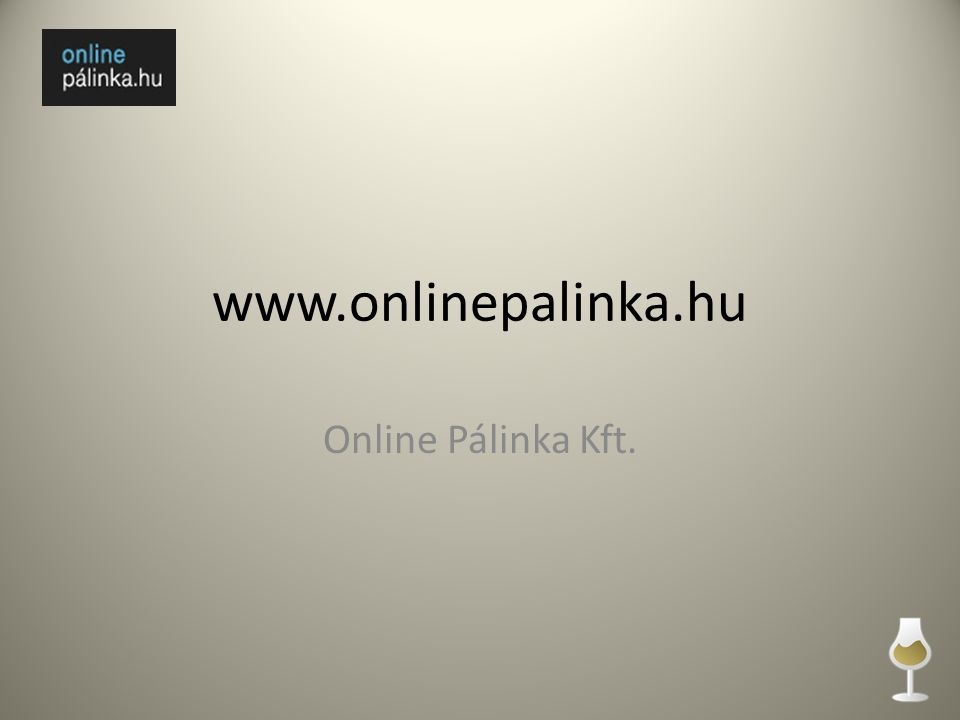 www.onlinepalinka.hu Online Pálinka Kft.