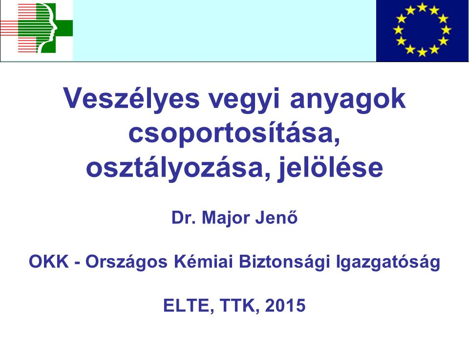 Veszélyes vegyi anyagok csoportosítása, osztályozása, jelölése Dr.