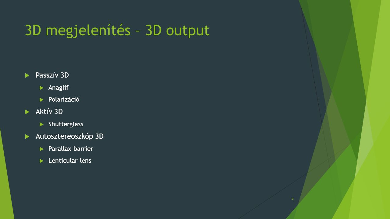 3D megjelenítés – 3D output  Passzív 3D  Anaglif  Polarizáció  Aktív 3D  Shutterglass  Autosztereoszkóp 3D  Parallax barrier  Lenticular lens 4