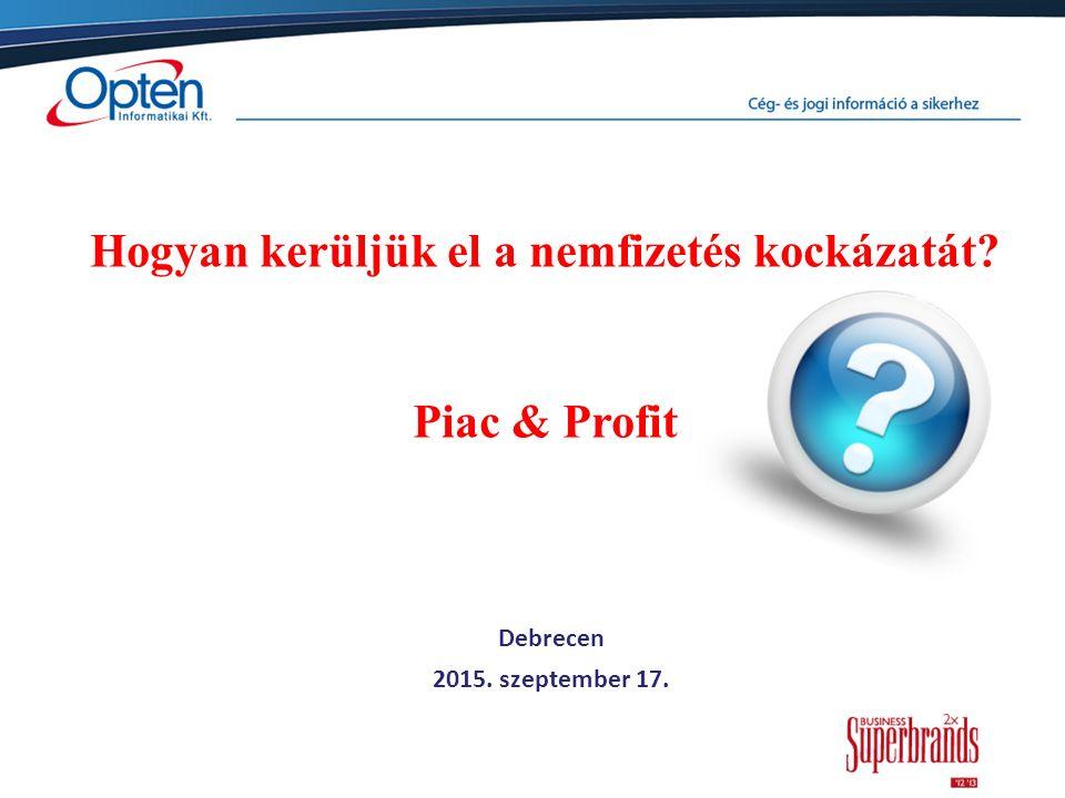 Debrecen 2015. szeptember 17. Hogyan kerüljük el a nemfizetés kockázatát Piac & Profit