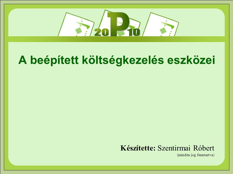 A beépített költségkezelés eszközei Készítette: Szentirmai Róbert (minden jog fenntartva)