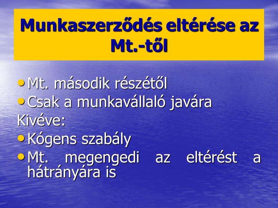 Munkaszerződés eltérése az Mt.-től Mt. második részétől Mt. második részétől Csak a munkavállaló javára Csak a munkavállaló javáraKivéve: Kógens szabá