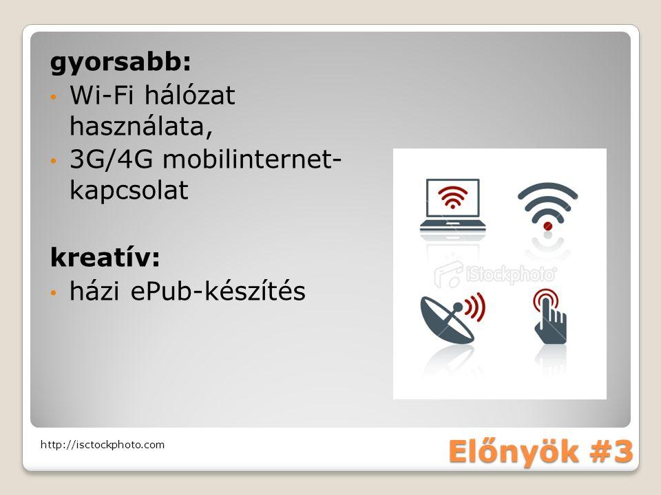Előnyök #3 http://isctockphoto.com gyorsabb: Wi-Fi hálózat használata, 3G/4G mobilinternet- kapcsolat kreatív: házi ePub-készítés