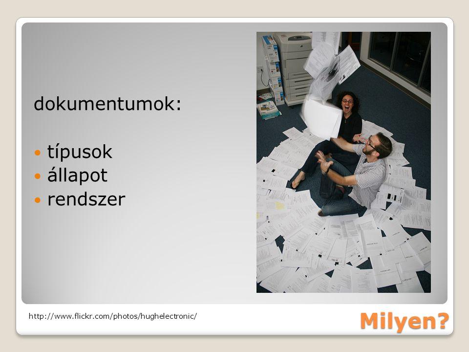 Milyen dokumentumok: típusok állapot rendszer http://www.flickr.com/photos/hughelectronic/