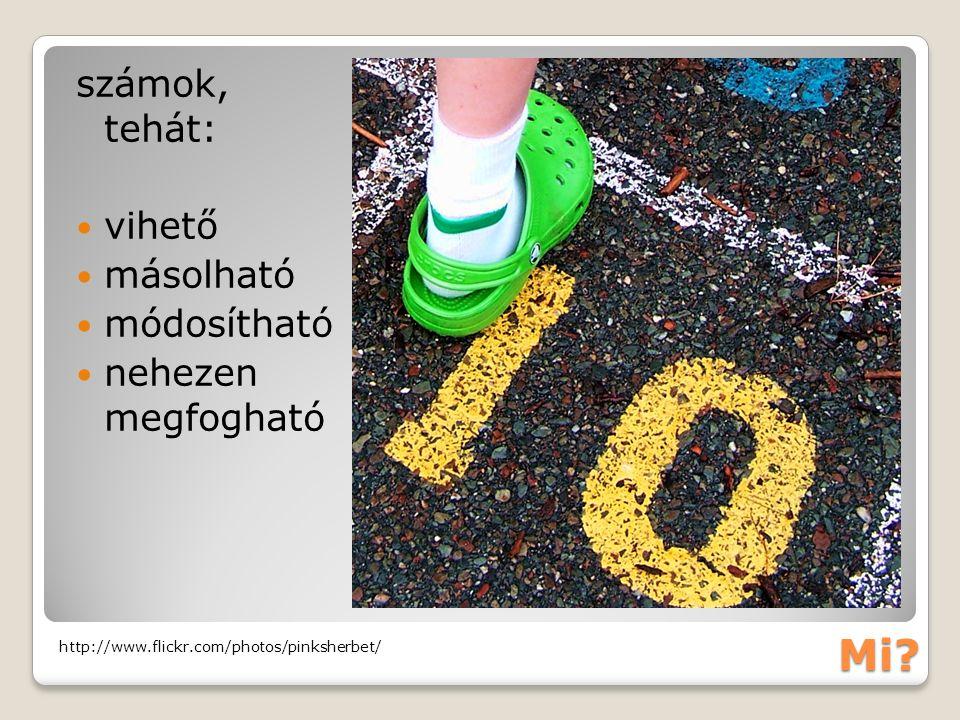 Mi? számok, tehát: vihető másolható módosítható nehezen megfogható http://www.flickr.com/photos/pinksherbet/