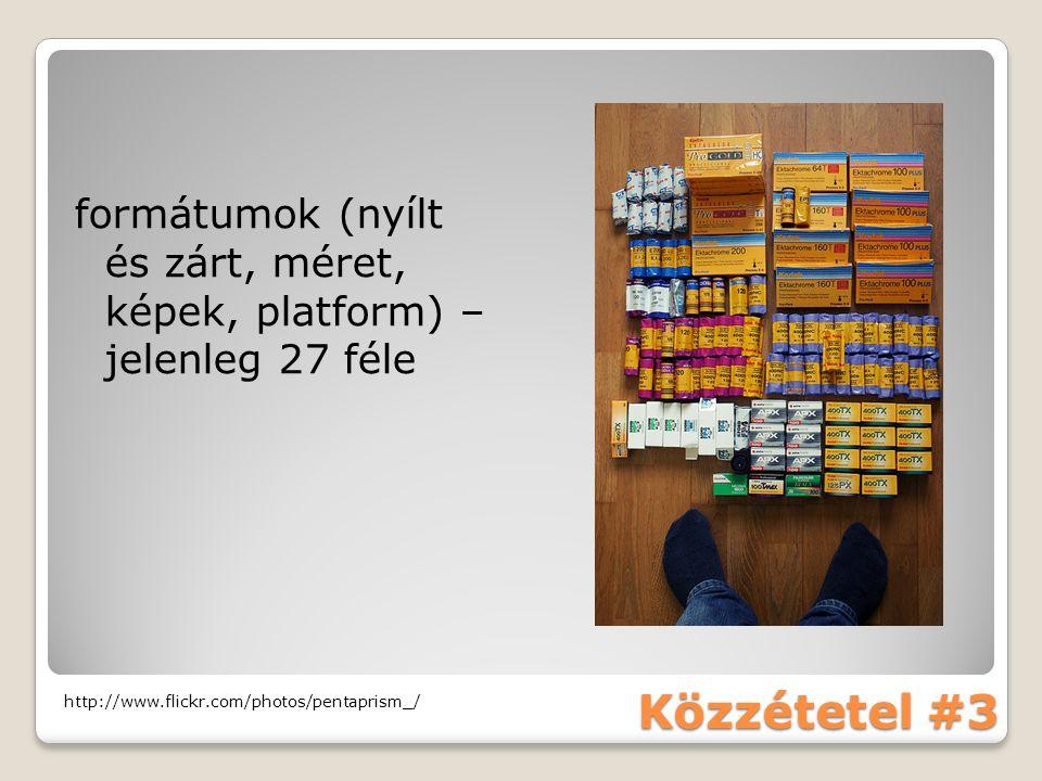 Közzétetel #3 formátumok (nyílt és zárt, méret, képek, platform) – jelenleg 27 féle http://www.flickr.com/photos/pentaprism_/