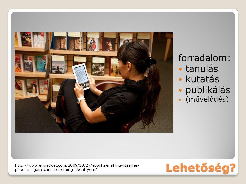 forradalom: tanulás kutatás publikálás (művelődés) Lehetőség.