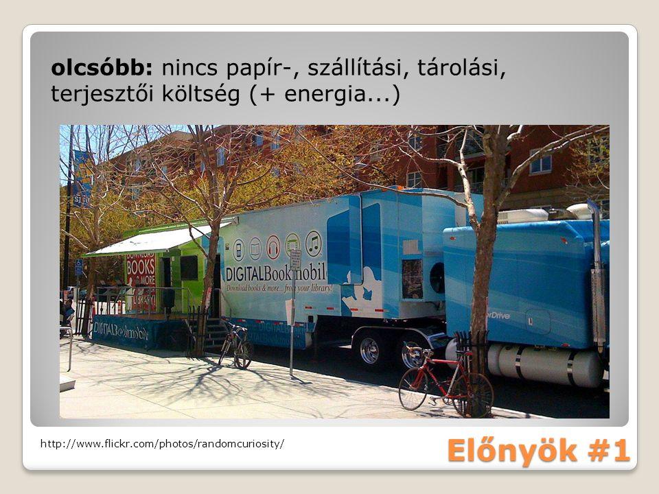 Előnyök #1 http://www.flickr.com/photos/randomcuriosity/ olcsóbb: nincs papír-, szállítási, tárolási, terjesztői költség (+ energia...)