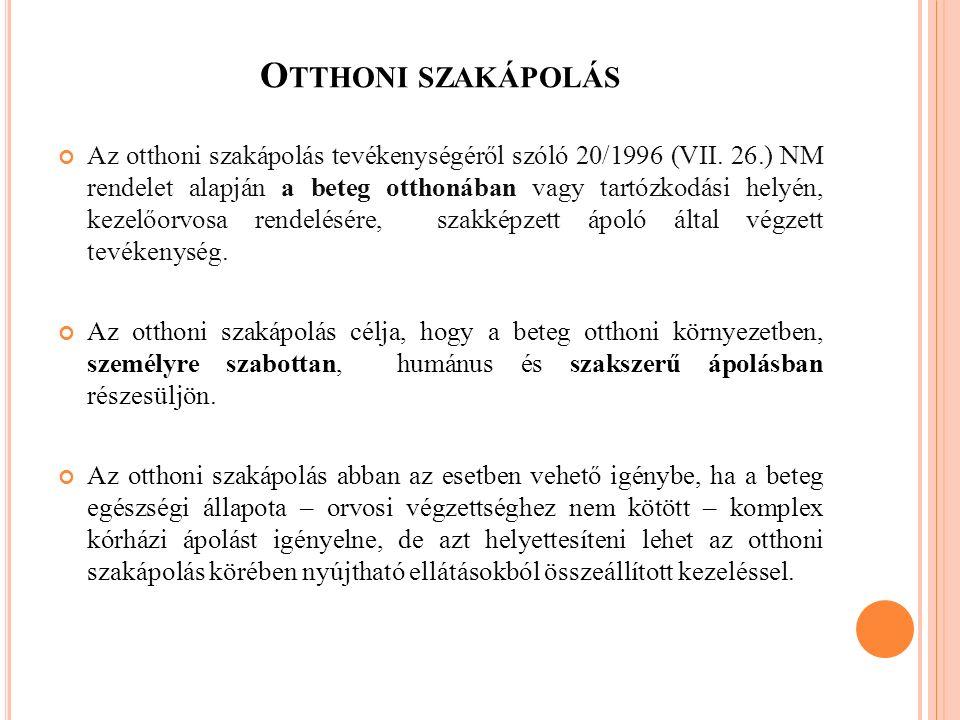 O TTHONI SZAKÁPOLÁS Az otthoni szakápolás tevékenységéről szóló 20/1996 (VII. 26.) NM rendelet alapján a beteg otthonában vagy tartózkodási helyén, ke