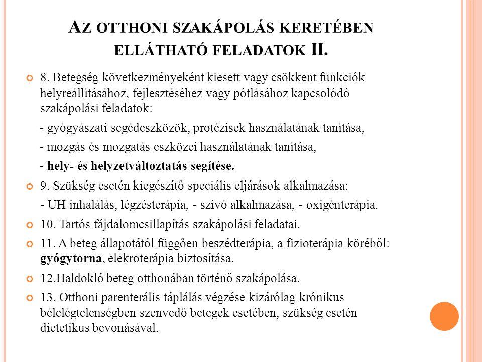A Z OTTHONI SZAKÁPOLÁS KERETÉBEN ELLÁTHATÓ FELADATOK II. 8. Betegség következményeként kiesett vagy csökkent funkciók helyreállításához, fejlesztéséhe