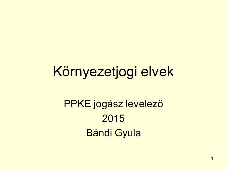 1 Környezetjogi elvek PPKE jogász levelező 2015 Bándi Gyula