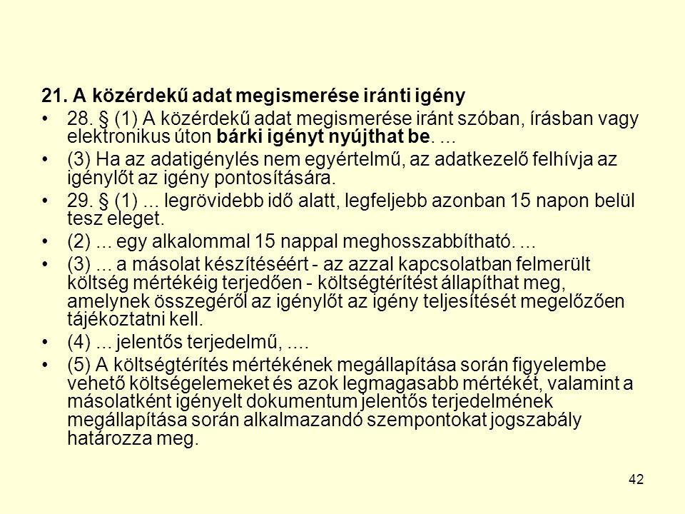 42 21. A közérdekű adat megismerése iránti igény 28.