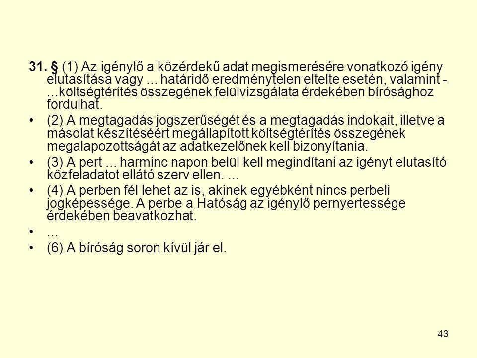43 31. § (1) Az igénylő a közérdekű adat megismerésére vonatkozó igény elutasítása vagy...