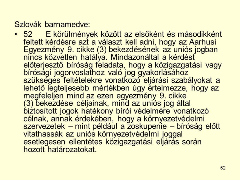 52 Szlovák barnamedve: 52 E körülmények között az elsőként és másodikként feltett kérdésre azt a választ kell adni, hogy az Aarhusi Egyezmény 9.