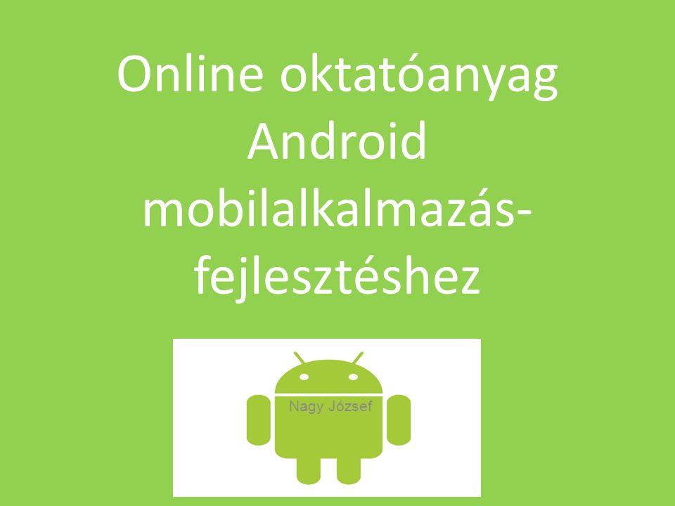 Online oktatóanyag Android mobilalkalmazás- fejlesztéshez Nagy József