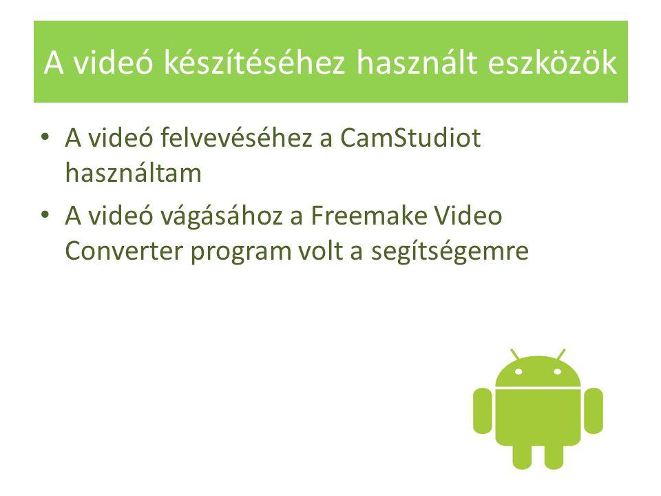 A videó készítéséhez használt eszközök A videó felvevéséhez a CamStudiot használtam A videó vágásához a Freemake Video Converter program volt a segítségemre