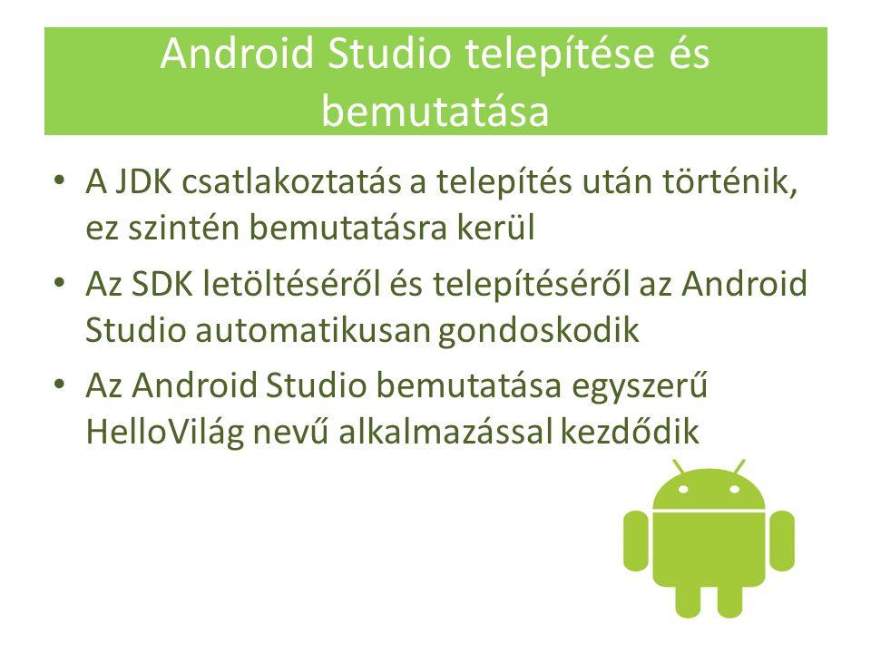 A JDK csatlakoztatás a telepítés után történik, ez szintén bemutatásra kerül Az SDK letöltéséről és telepítéséről az Android Studio automatikusan gondoskodik Az Android Studio bemutatása egyszerű HelloVilág nevű alkalmazással kezdődik