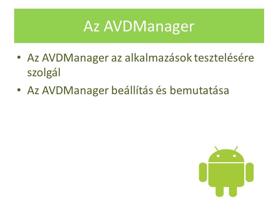 Az AVDManager Az AVDManager az alkalmazások tesztelésére szolgál Az AVDManager beállítás és bemutatása