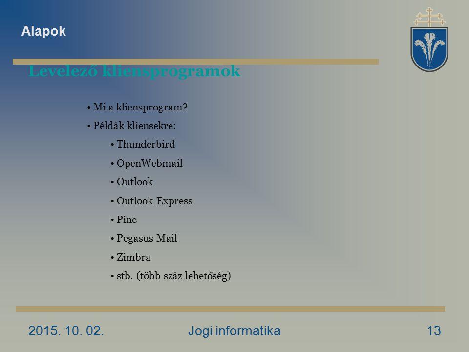 2015. 10. 02.Jogi informatika13 Levelező kliensprogramok Mi a kliensprogram? Példák kliensekre: Thunderbird OpenWebmail Outlook Outlook Express Pine P