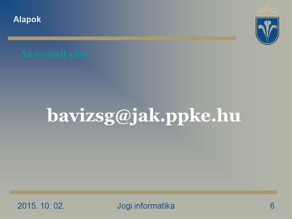 2015. 10. 02.Jogi informatika6 Az e-mail cím bavizsg@jak.ppke.hu Alapok