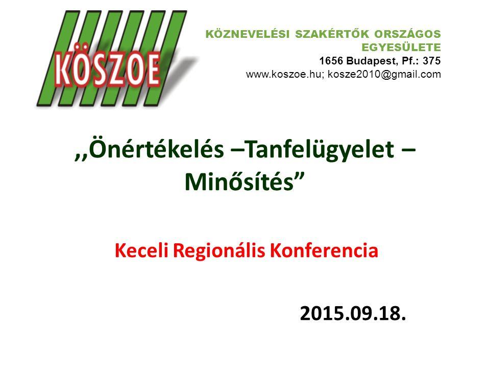 """,,Önértékelés –Tanfelügyelet – Minősítés"""" Keceli Regionális Konferencia 2015.09.18. KÖZNEVELÉSI SZAKÉRTŐK ORSZÁGOS EGYESÜLETE 1656 Budapest, Pf.: 375"""