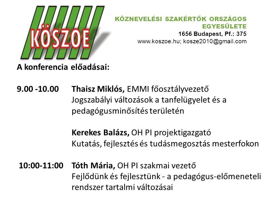 KÖZNEVELÉSI SZAKÉRTŐK ORSZÁGOS EGYESÜLETE 1656 Budapest, Pf.: 375 www.koszoe.hu; kosze2010@gmail.com A konferencia előadásai: 11:20-12:00 Barcsák Marianna, OH PI szakmai szakértő Startol a tanfelügyelet - összefoglaló a legfontosabb változásokról, kiegészítésekről 12:00-12:40 Marosi Katalin, OH PI szakmai vezető Pedagógusminősítés és tanfelügyelet 2015 12:40-13:20 Tóth Géza, KÖSZOE szakképzési vezető Az átalakuló szakképzés