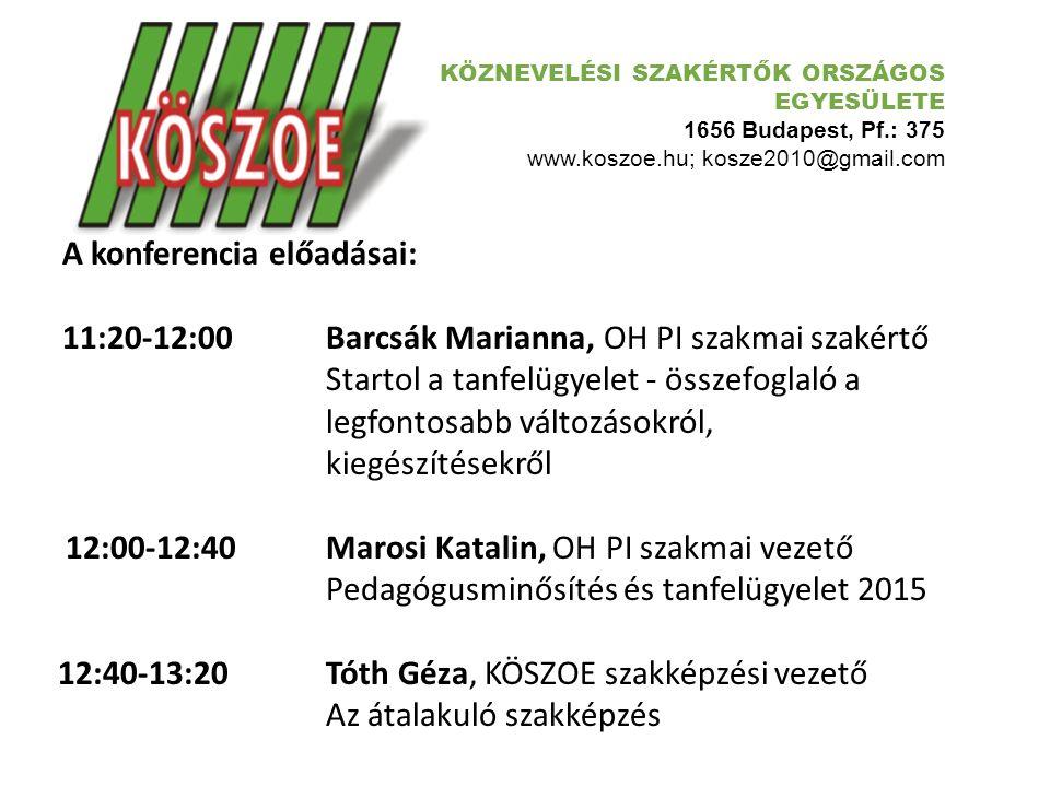 KÖZNEVELÉSI SZAKÉRTŐK ORSZÁGOS EGYESÜLETE 1656 Budapest, Pf.: 375 www.koszoe.hu; kosze2010@gmail.com A konferencia előadásai: 11:20-12:00 Barcsák Mari