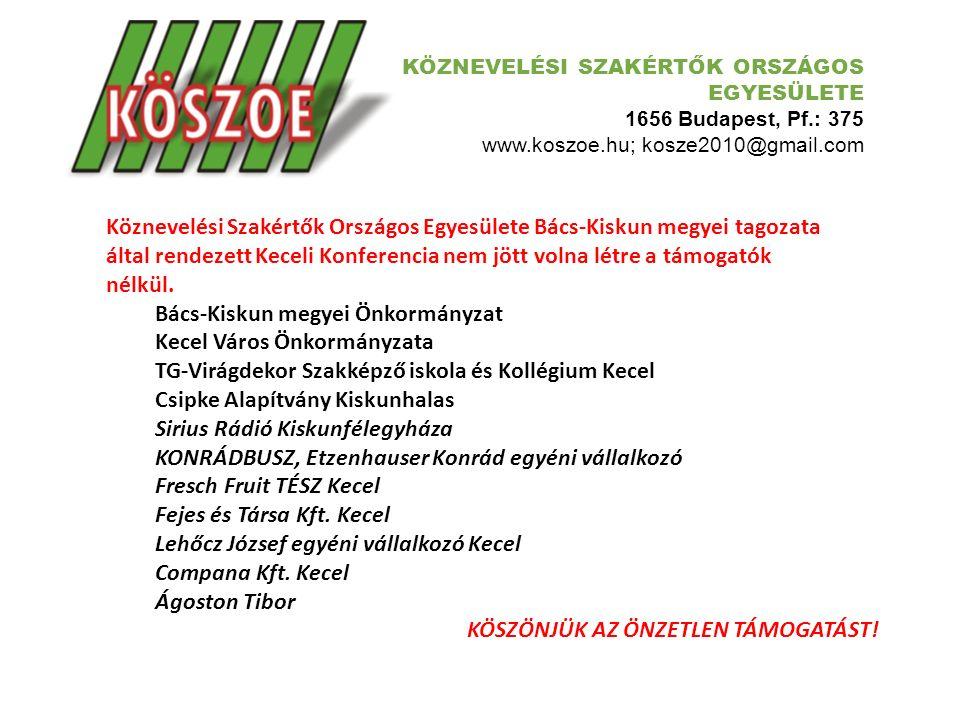 KÖZNEVELÉSI SZAKÉRTŐK ORSZÁGOS EGYESÜLETE 1656 Budapest, Pf.: 375 www.koszoe.hu; kosze2010@gmail.com Köznevelési Szakértők Országos Egyesülete Bács-Ki