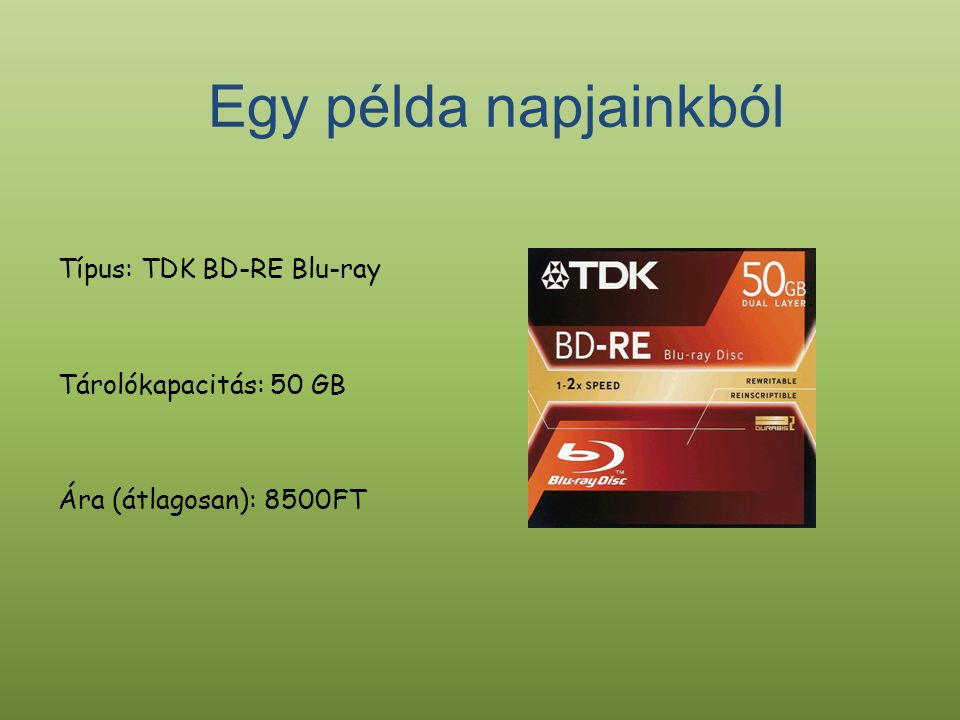 Típus: TDK BD-RE Blu-ray Tárolókapacitás: 50 GB Ára (átlagosan): 8500FT Egy példa napjainkból