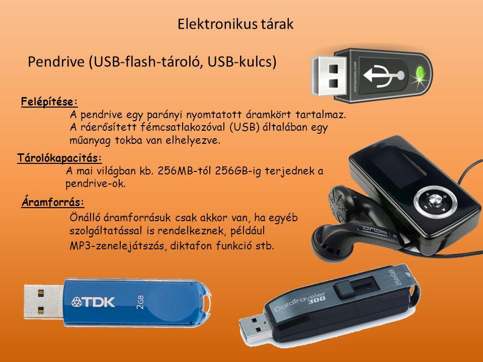 Elektronikus tárak Pendrive (USB-flash-tároló, USB-kulcs) Felépítése: A pendrive egy parányi nyomtatott áramkört tartalmaz. A ráerősített fémcsatlakoz