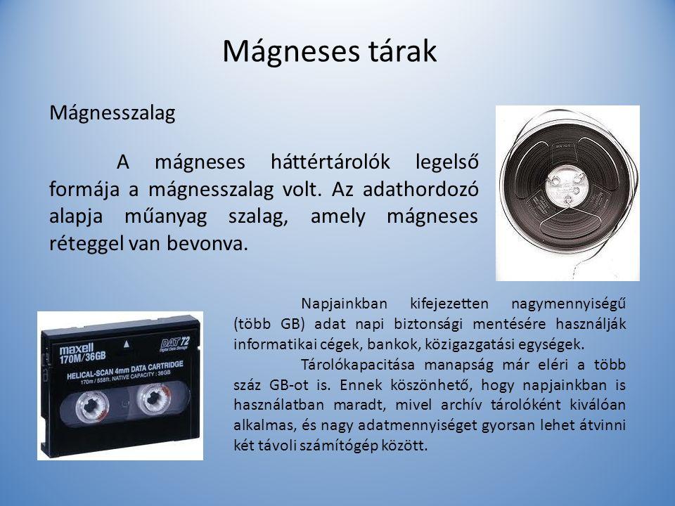 Mágneses tárak Mágnesszalag A mágneses háttértárolók legelső formája a mágnesszalag volt. Az adathordozó alapja műanyag szalag, amely mágneses rétegge
