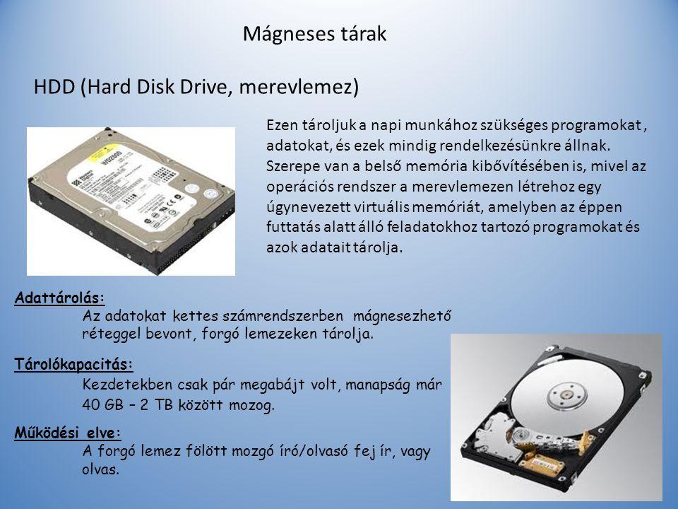 Mágneses tárak HDD (Hard Disk Drive, merevlemez) Ezen tároljuk a napi munkához szükséges programokat, adatokat, és ezek mindig rendelkezésünkre állnak