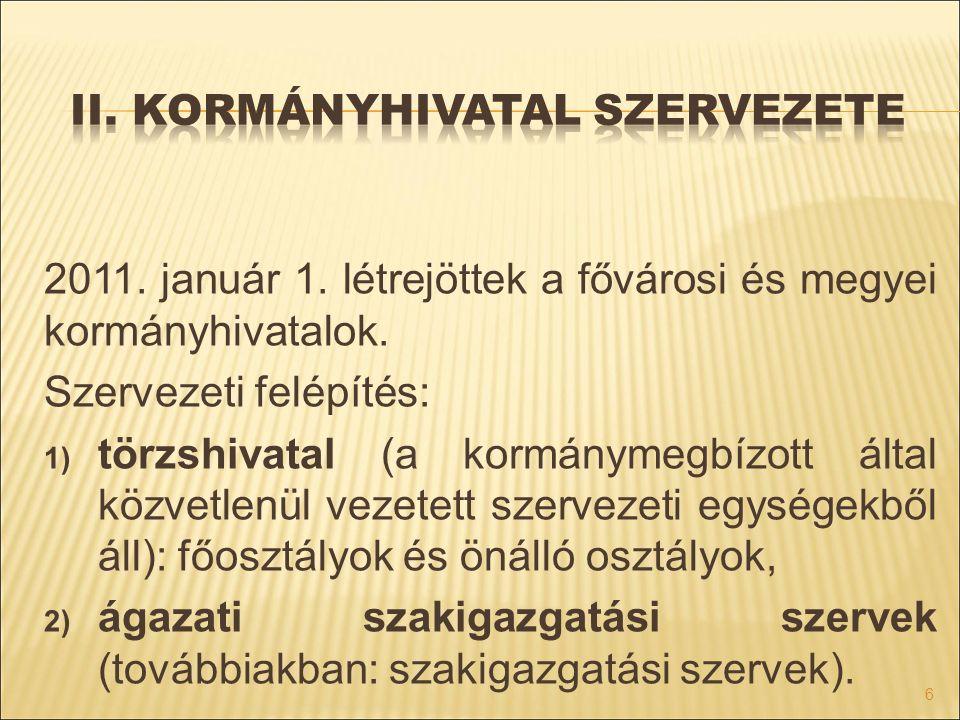 2011. január 1. létrejöttek a fővárosi és megyei kormányhivatalok. Szervezeti felépítés: 1) törzshivatal (a kormánymegbízott által közvetlenül vezetet