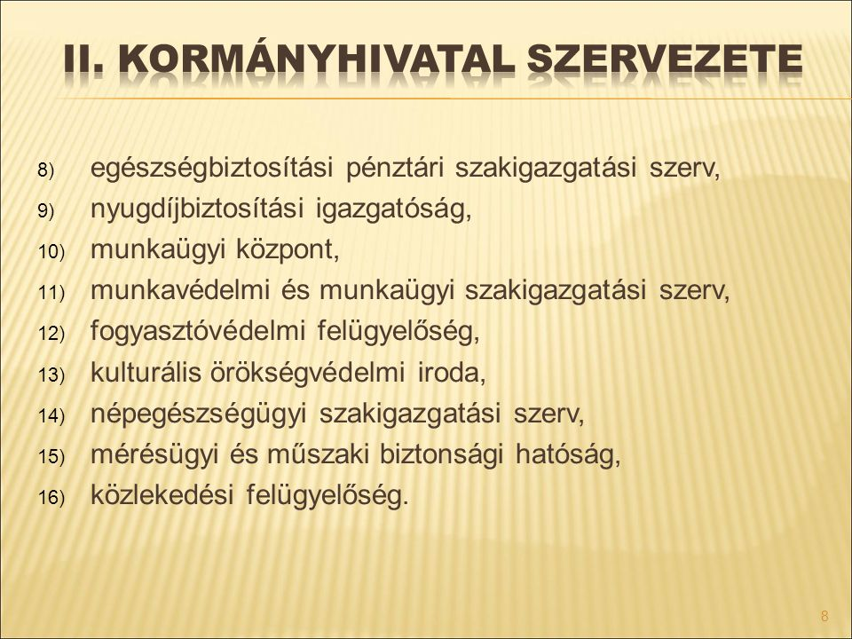 8) egészségbiztosítási pénztári szakigazgatási szerv, 9) nyugdíjbiztosítási igazgatóság, 10) munkaügyi központ, 11) munkavédelmi és munkaügyi szakigaz
