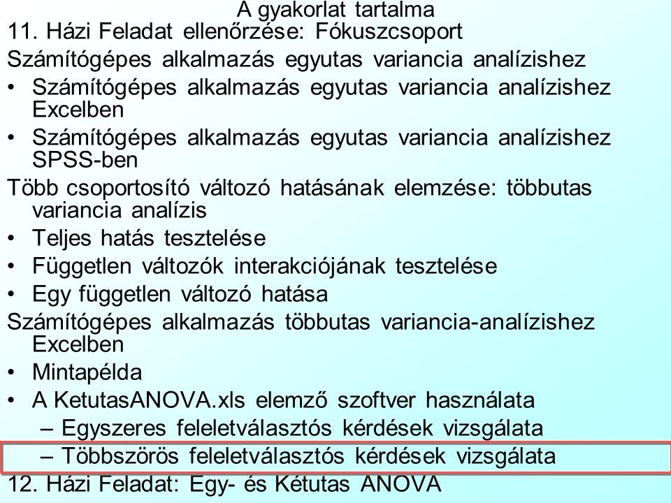 Az egyszeres feleletválasztós kereszttabulációk kezelése 4 Az ANOVA-k eredményei a következőképpen állnak elő: Sor/oszlop csoportok egyutas ANOVA-inak