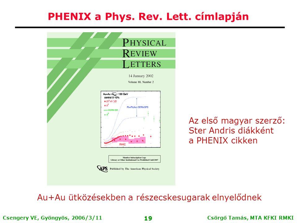 Csörgő Tamás, MTA KFKI RMKI 18 Csengery VE, Gyöngyös, 2006/3/11 A PHENIX kísérlet PHENIX detektor: kb 3000 tonna súlyú; sokfajta mérésre ad lehetőséget (fotonok, elektronok, müonok, hadronok) ZDC nullafoki kaloriméter frontálisság meghatározás trigger ZDC: még emberléptékű detektor