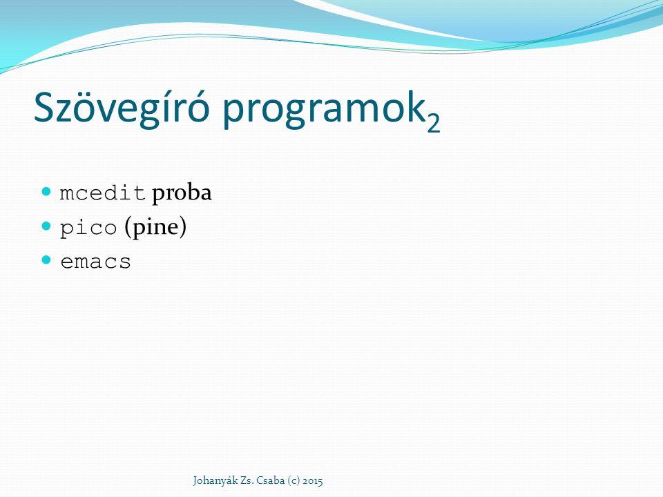 Szövegíró programok 2 mcedit proba pico (pine) emacs Johanyák Zs. Csaba (c) 2015