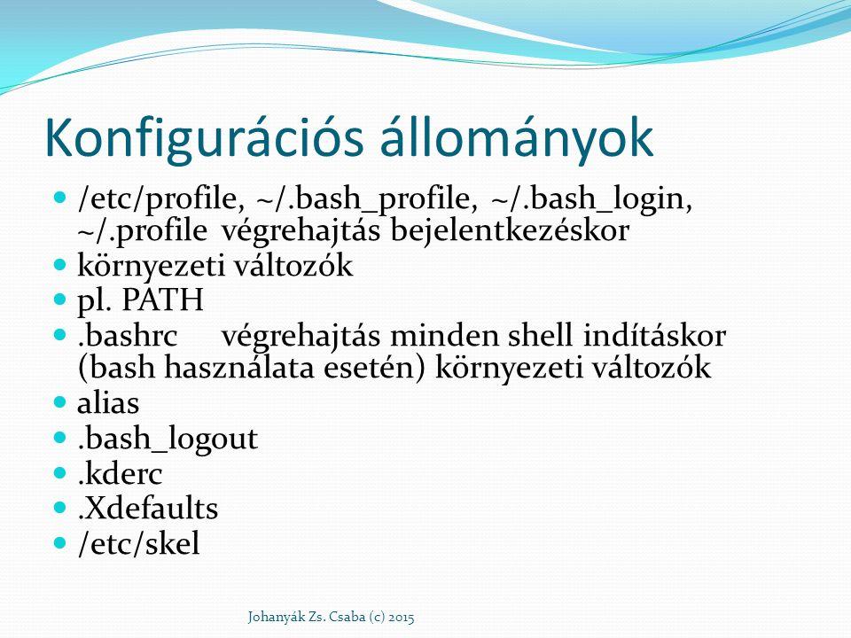 Konfigurációs állományok /etc/profile, ~/.bash_profile, ~/.bash_login, ~/.profilevégrehajtás bejelentkezéskor környezeti változók pl. PATH.bashrcvégre