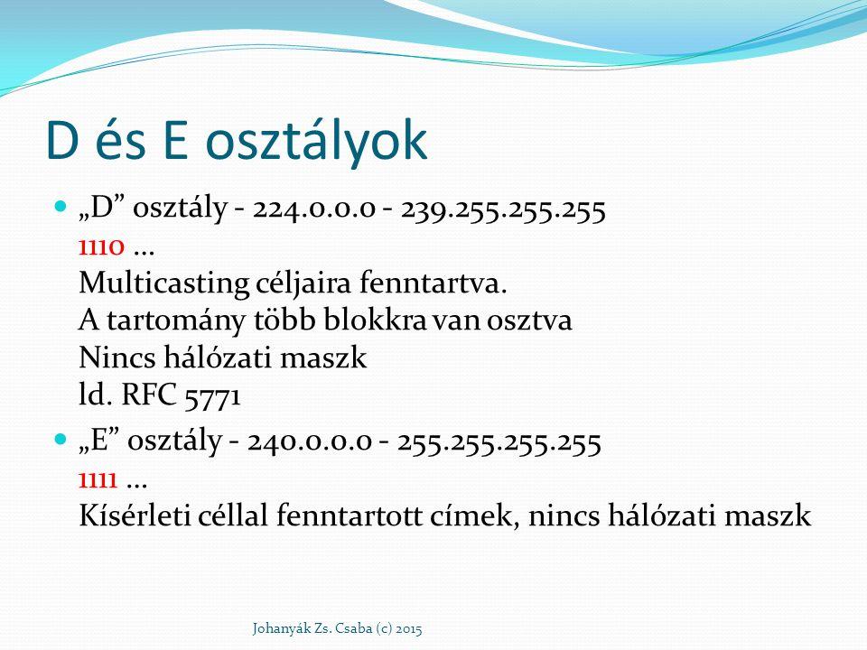 """D és E osztályok """"D"""" osztály - 224.0.0.0 - 239.255.255.255 1110 … Multicasting céljaira fenntartva. A tartomány több blokkra van osztva Nincs hálózati"""