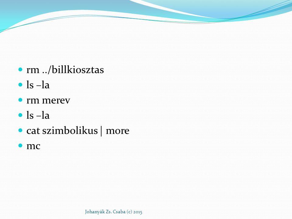 rm../billkiosztas ls –la rm merev ls –la cat szimbolikus | more mc Johanyák Zs. Csaba (c) 2015