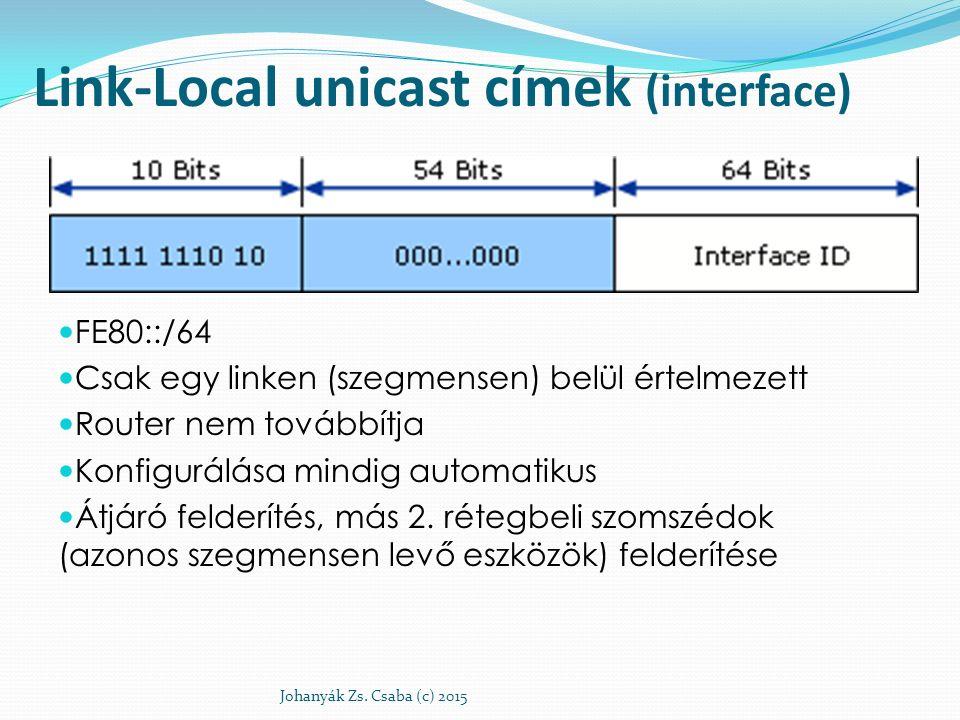 Link-Local unicast címek (interface) FE80::/64 Csak egy linken (szegmensen) belül értelmezett Router nem továbbítja Konfigurálása mindig automatikus Á