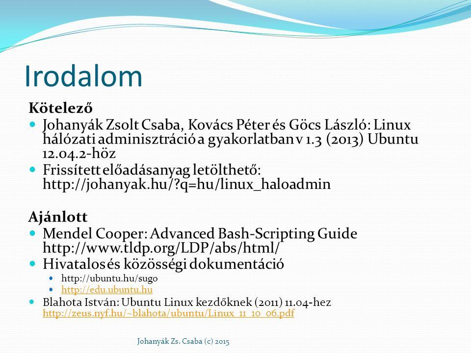 Irodalom Kötelező Johanyák Zsolt Csaba, Kovács Péter és Göcs László: Linux hálózati adminisztráció a gyakorlatban v 1.3 (2013) Ubuntu 12.04.2-höz Fris