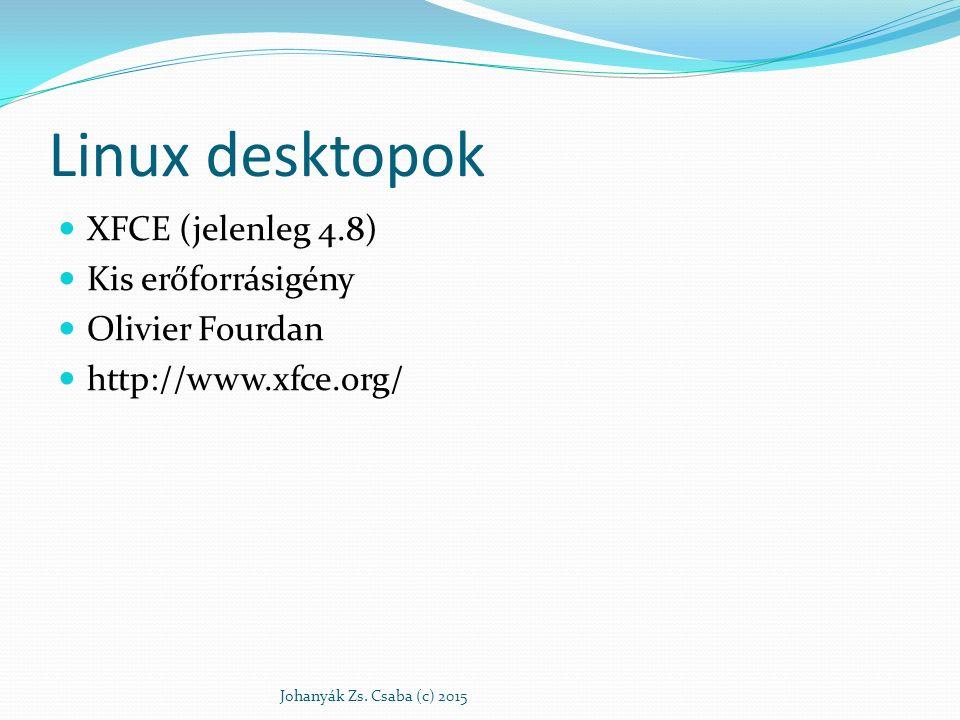 Linux desktopok XFCE (jelenleg 4.8) Kis erőforrásigény Olivier Fourdan http://www.xfce.org/ Johanyák Zs. Csaba (c) 2015