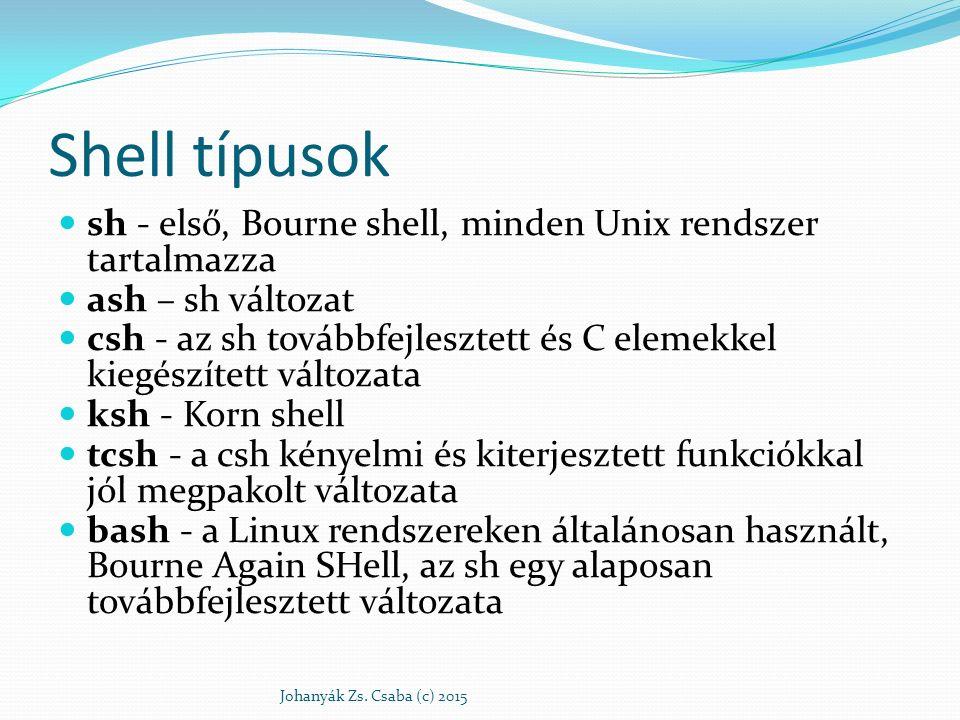 Shell típusok sh - első, Bourne shell, minden Unix rendszer tartalmazza ash – sh változat csh - az sh továbbfejlesztett és C elemekkel kiegészített vá