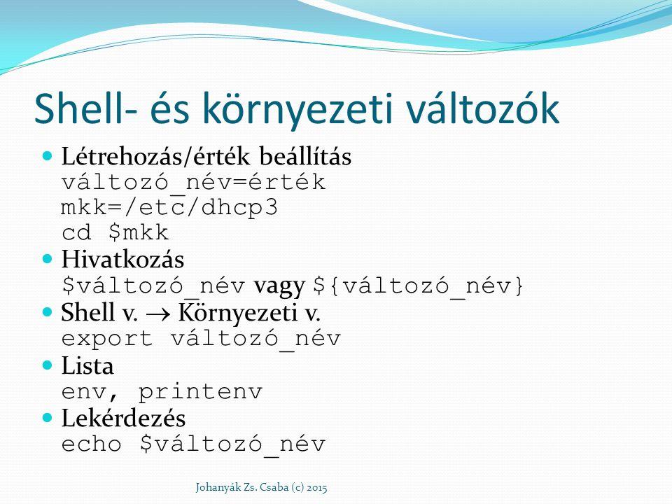Shell- és környezeti változók Létrehozás/érték beállítás változó_név=érték mkk=/etc/dhcp3 cd $mkk Hivatkozás $változó_név vagy ${változó_név} Shell v.