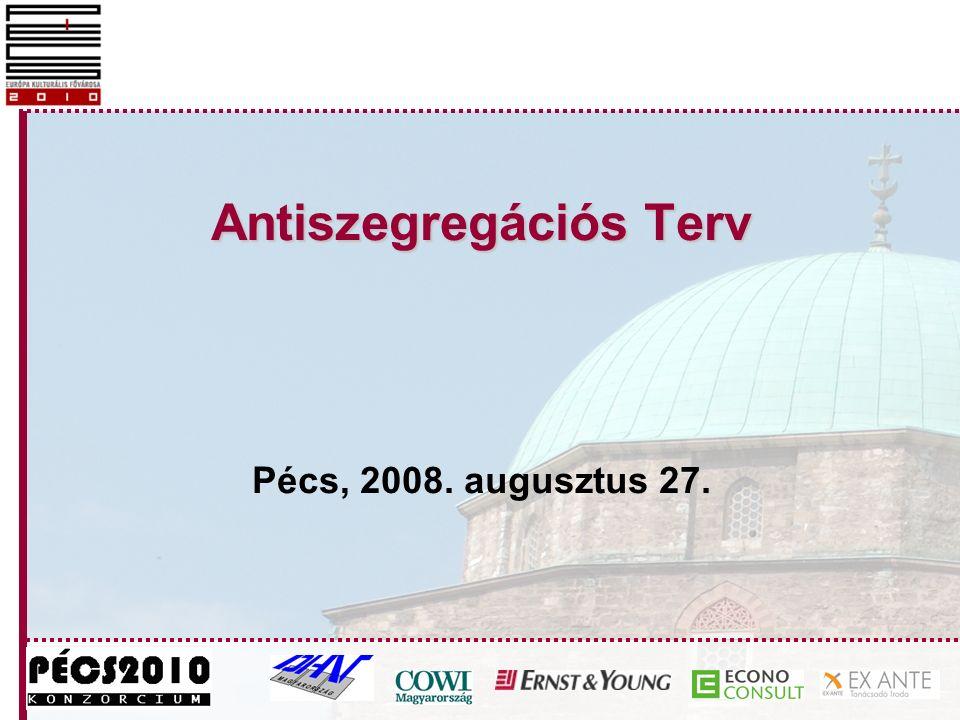 Antiszegregációs Terv Antiszegregációs Terv Pécs, 2008. augusztus 27.
