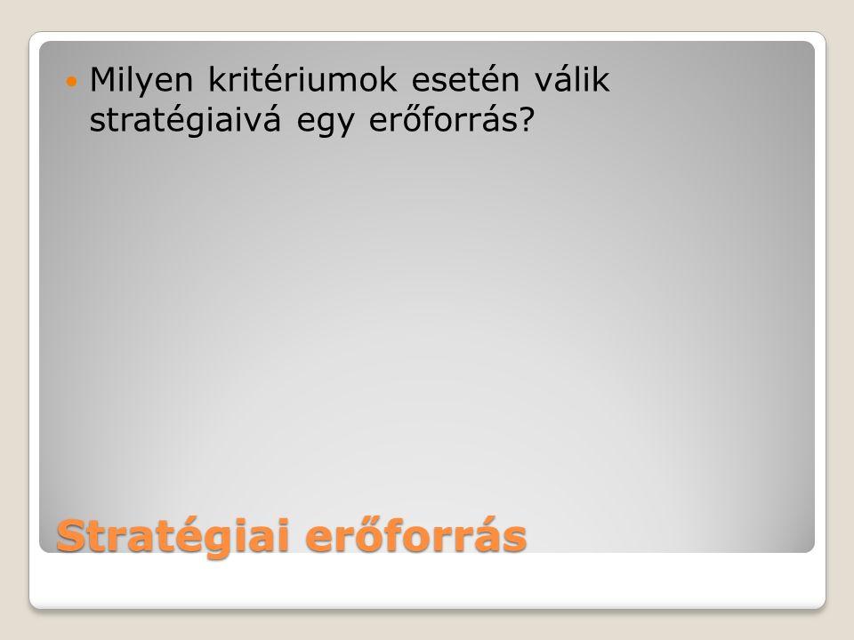 Stratégiai erőforrás Milyen kritériumok esetén válik stratégiaivá egy erőforrás?